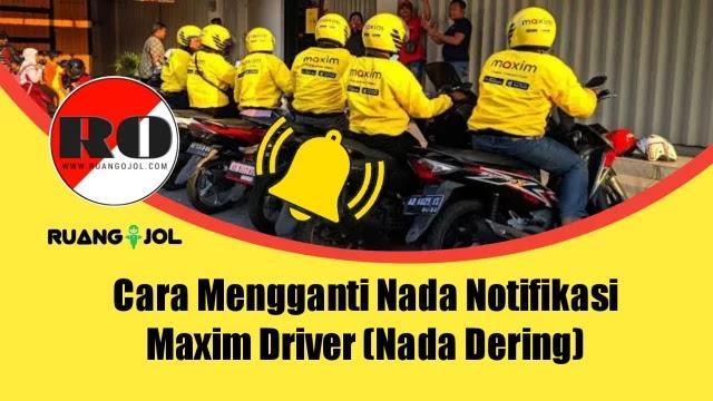 Cara Mengganti Nada Notifikasi Maxim Driver (Nada Dering) 2021