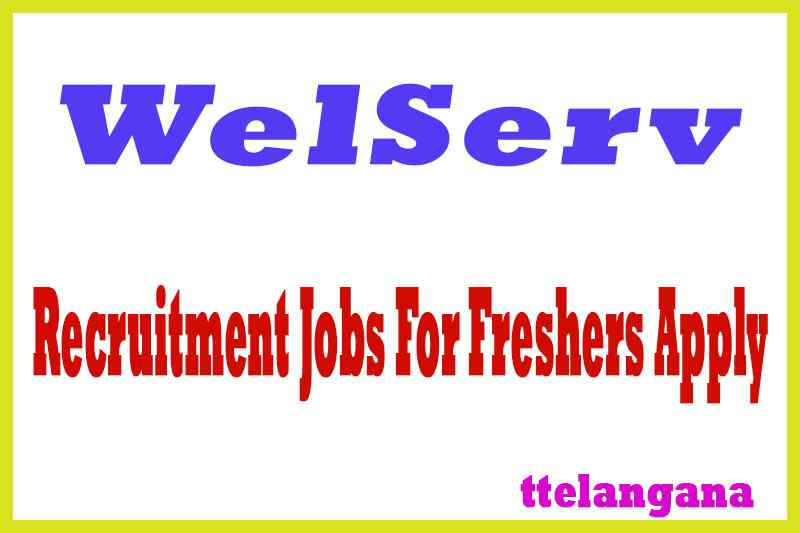 WelServ Recruitment Jobs For Freshers Apply