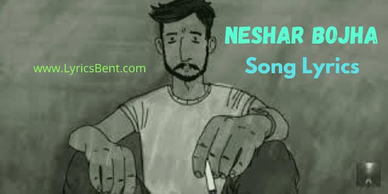 Neshar Bojha Song Lyrics