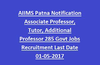 AIIMS Patna Notification Associate Professor, Tutor, Additional Professor 285 Govt Jobs Recruitment Last Date 01-05-2017