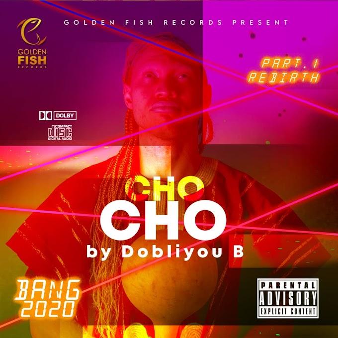 Download: Dobliyou B - Cho Cho | Mp3 Download