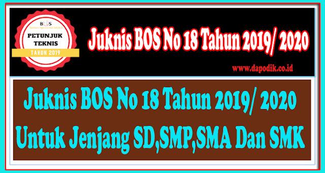 Juknis BOS No 18 Tahun 2019/ 2020 Untuk Jenjang SD,SMP,SMA Dan SMK