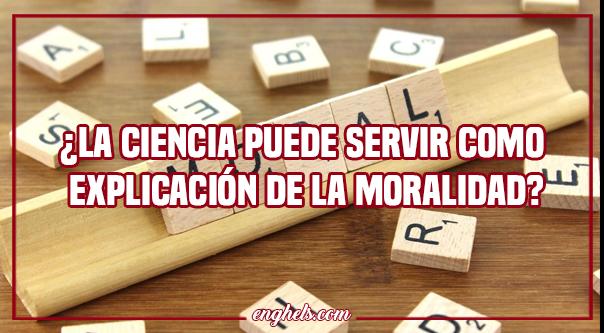 ¿La ciencia puede servir como explicación de la moralidad?