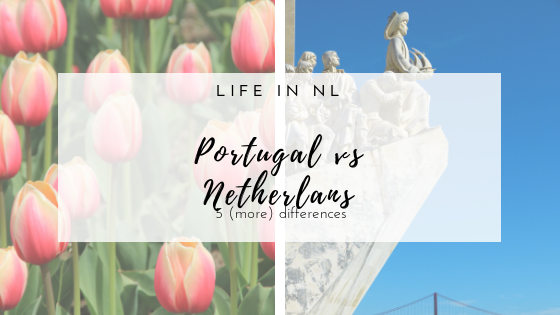 5 (more) differences between Portugal & the Netherlands. Life of Portuguese immigrant in the Netherlands.