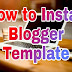 How to Upload Blogger Template - Install Blogger Template Complete Guide