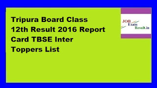 Tripura Board Class 12th Result 2016 Report Card TBSE Inter Toppers List