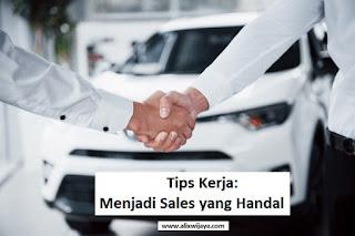 Tips Kerja Menjadi Sales Yang Handal