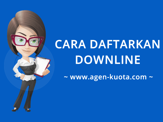 Cara Mendaftarkan Downline Agen Kuota Pulsa Murah Di Agen-Kuota.com