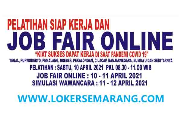Pelatihan Siap Kerja Dan Job Fair Online April 2021 Tegal Purwokerto Pekalongan Pemalang Dan Sekitar Portal Info Lowongan Kerja Di Semarang Jawa Tengah Terbaru 2021