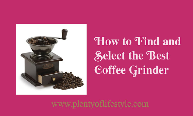 How to Find and Select the Best Coffee Grinder