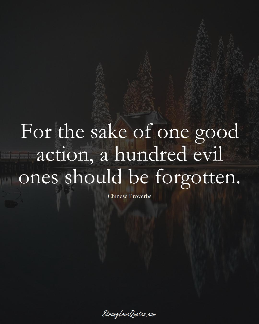 For the sake of one good action, a hundred evil ones should be forgotten. (Chinese Sayings);  #AsianSayings