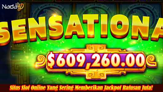 Situs Slot Online Yang Sering Memberikan Jackpot Ratusan Juta!