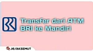 12 Cara Transfer BRI ke Mandiri lewat ATM: Biaya & Kode Bank