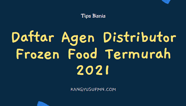 Daftar Agen Distributor Frozen Food Termurah 2021