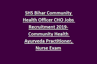SHS Bihar Community Health Officer CHO Jobs Recruitment 2019-Community Health Ayurveda Practitioner, Nurse Exam