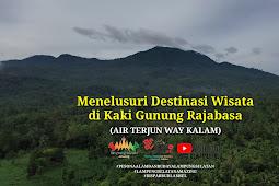 Menelusuri Destinasi Wisata di Kaki Gunung Rajabasa (Air Terjun Way Kalam)