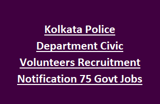 Kolkata Police Department Civic Volunteers Recruitment Notification 75 Govt Jobs