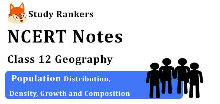 Chapter 1 Population Distribution, Density, Growth and Composition Class 12 Geography Notes