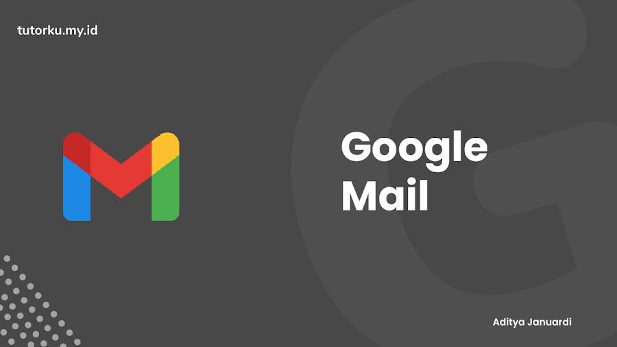 7 Hal Penting Tentang Google Mail Yang Perlu Kamu Ketahui