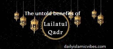 Untold Benefits of Laylatul Qadr You Need to Know