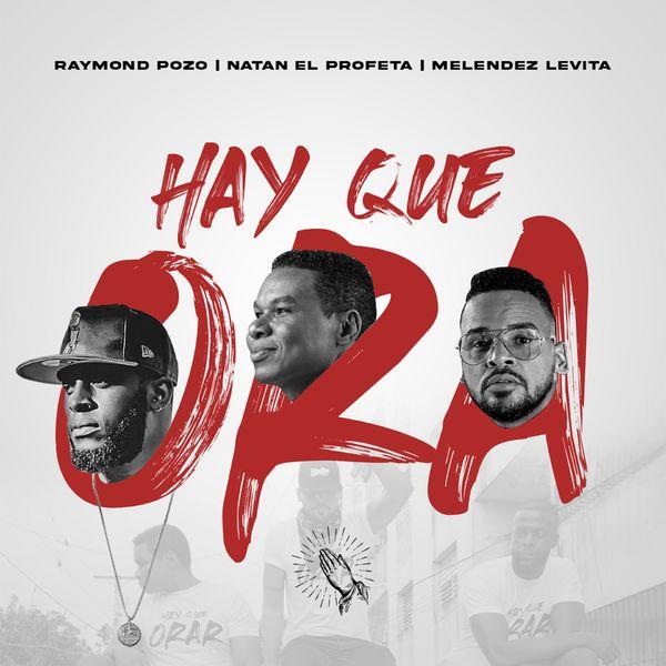 Natan El Profeta – Hay Que Ora' (Feat.Melendez Levita,Raymond Pozo) (Single) 2021 (Exclusivo WC)