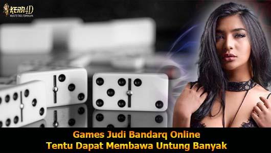 Games Judi Bandarq Online Tentu Dapat Membawa Untung Banyak