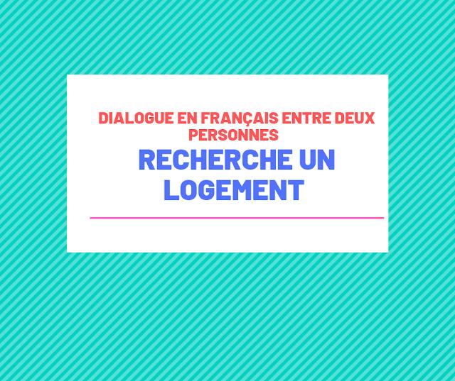 Dialogue en français entre deux personnes : Recherche un logement