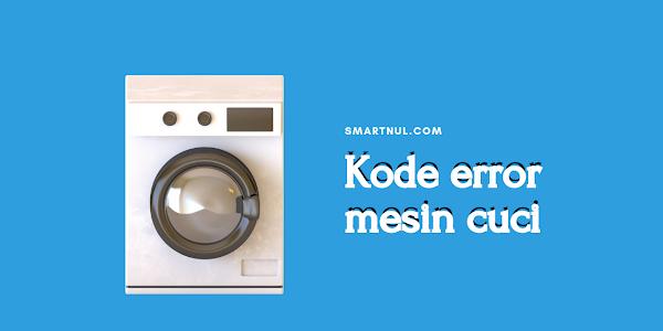 Kode Error Mesin Cuci Berbagai Merk Lengkap dengan Solusinya