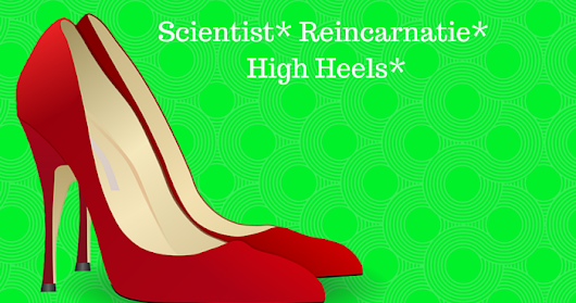 Scientist* Reincarnatie* High-Heels*