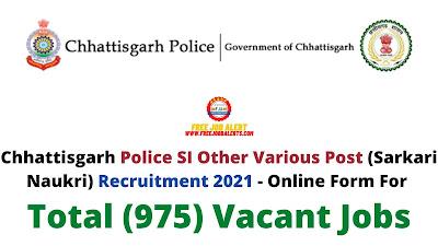 Free Job Alert: Chhattisgarh Police SI Other Various Post (Sarkari Naukri) Recruitment 2021 - Online Form For Total (975) Vacant Jobs
