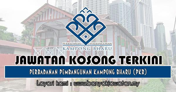 Jawatan Kosong 2018 di Perbadanan Pembangunan Kampong Bharu (PKB)