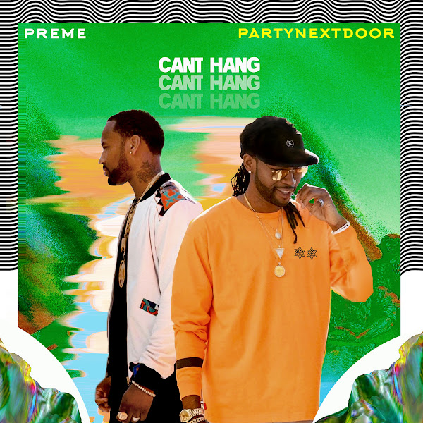 Preme - Can't Hang (feat. PARTYNEXTDOOR) - Single Cover
