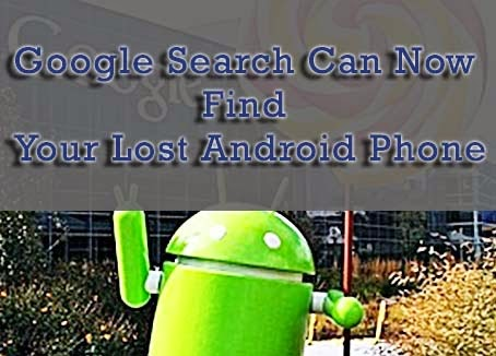 Google Search Can Now Find Your Lost Android Phone : eAskme