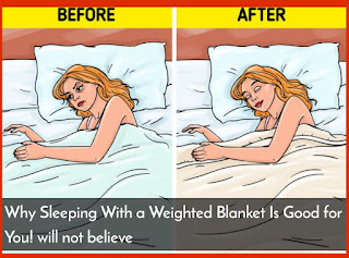 Why Sleeping With a Weighted Blanket Is Good for You! will not believe