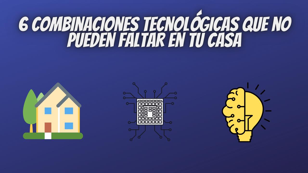 6 combinaciones tecnologicas