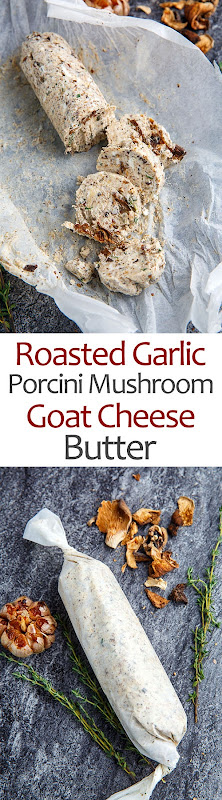 Roasted Garlic and Porcini Mushroom Goat Cheese Butter