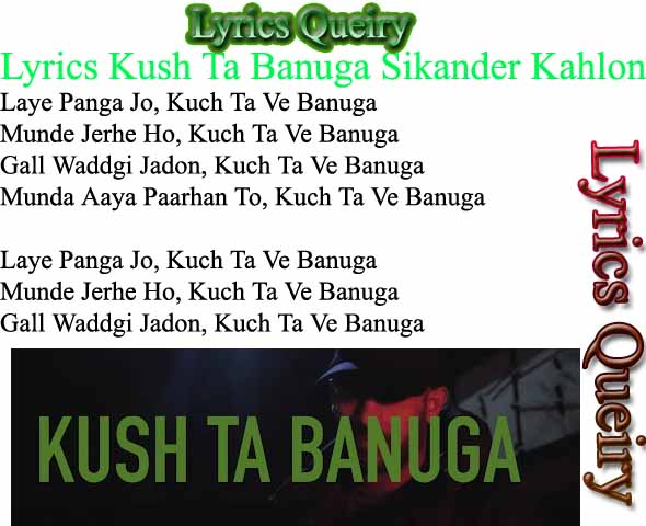 Lyrics Kush Ta Banuga Sikander Kahlon Kush Ta Banuga Is Punjabi Song Sung By Sikander Kahlon And Lyrics Of Kush Ta Banuga Is Written By Sikander Kahlon And Music Of Kush Ta Banuga Is Composed By Harm Sandhu.