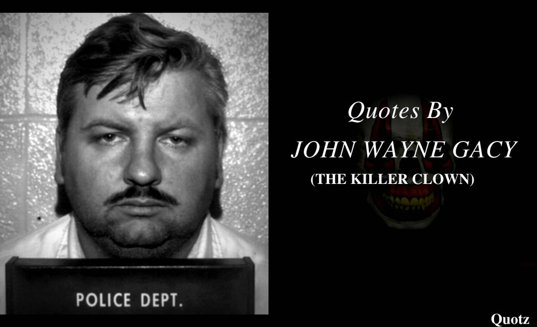 TOP 10+ JOHN WAYNE GACY QUOTES WITH QUOTES IMAGES