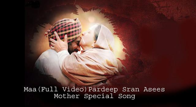 Maa (Full Video) - Pardeep Sran - Asees - 22 June - New