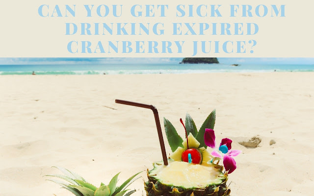 Can you get sick from drinking expired cranberry juice