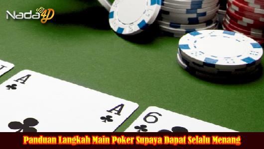 Panduan Langkah Main Poker Supaya Dapat Selalu Menang