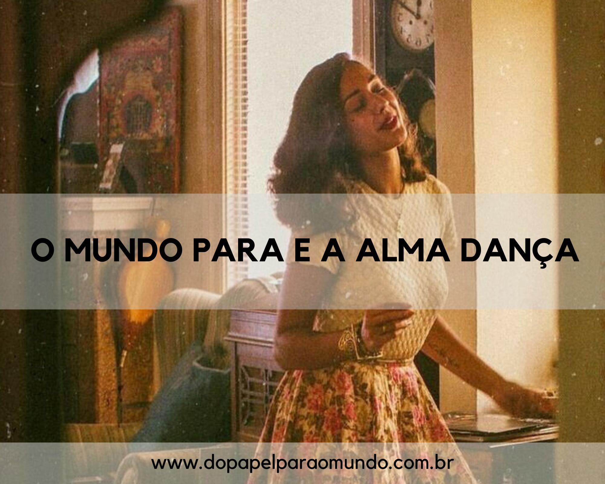 O mundo para e a alma dança