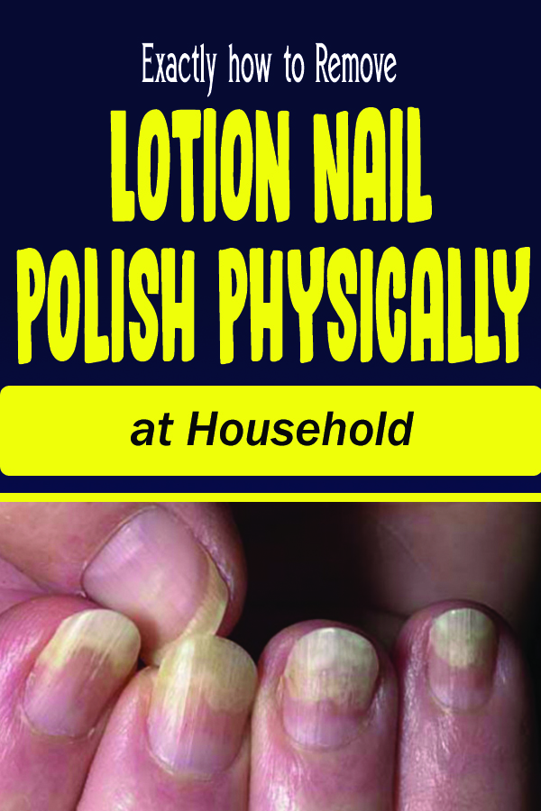 Exactly how to Remove Lotion Nail Polish Physically at Household