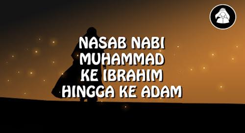 Silsilah Keturunan Nabi Muhammad, Hingga Nabi Ibrahim, Hingga Nabi Adam