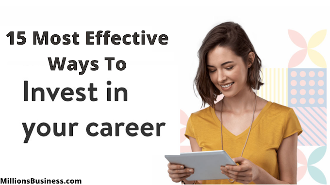 15 Most Effective Ways to Invest in Your Career- MillionsBusiness.com