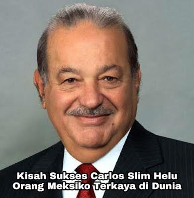 Kisah Sukses Carlos Slim Helu, Orang Meksiko Terkaya di Dunia