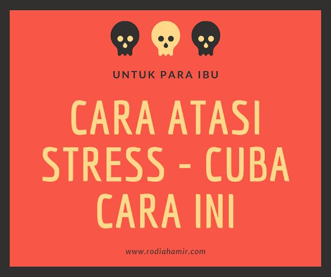 Cara Atasi Stress - Cuba Buat Lima Perkara Ini
