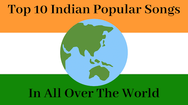 Top 10 Indian Popular Songs In All Over The World