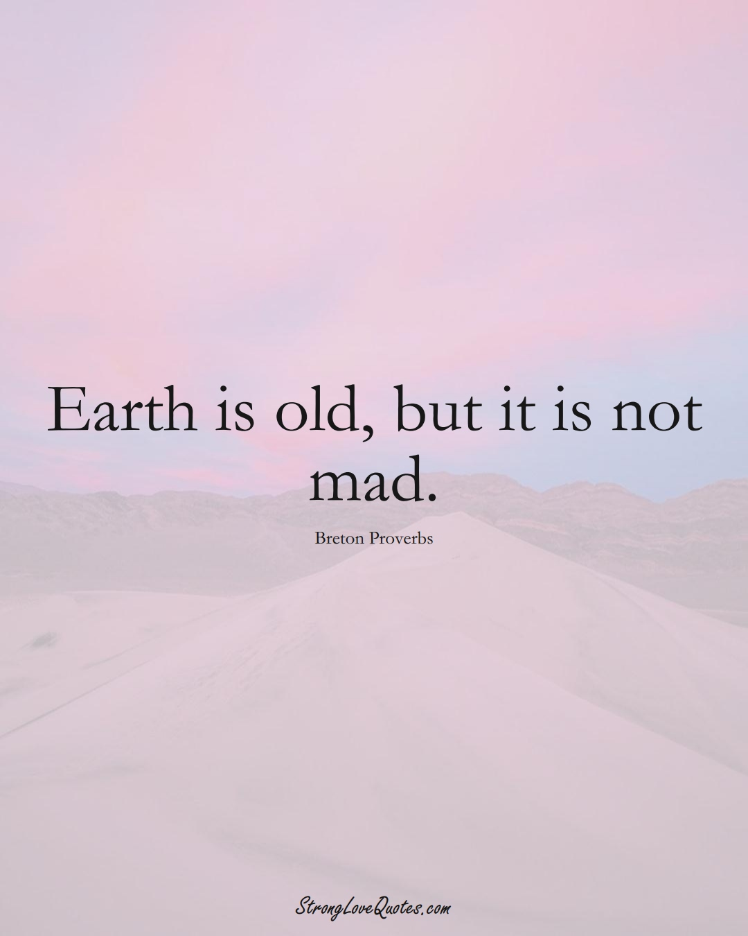 Earth is old, but it is not mad. (Breton Sayings);  #aVarietyofCulturesSayings