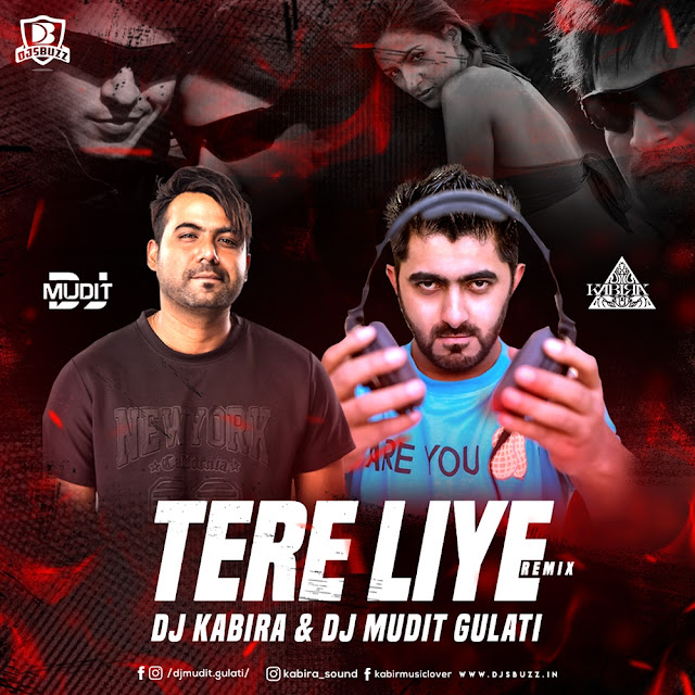 TERE LIYE REMIX – DJ KABIRA x DJ MUDIT GULATI